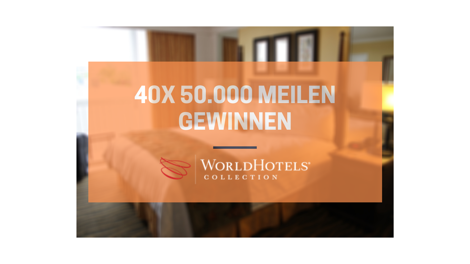 Jetzt mit WorldHotels Collection 40x 50.000 Meilen zu gewinnen