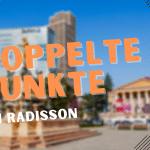 Doppelte Bonuspunkte bei Radisson Rewards für deinen Aufenthalt