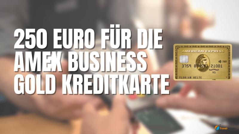 Mindestens 250 Euro mit der Amex Business Gold Kreditkarte erhalten